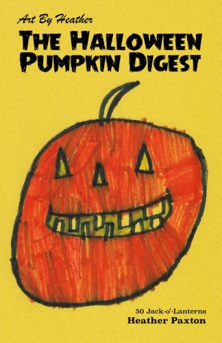 Art by Heather: The Halloween Pumpkin Digest: 50 Jack-o'-Lanterns (Volume 1)