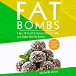 Fat Bombs: A Year of Sweet & Savory Paleo, Fat Fasts, and Gluten Free Fat Bombs: 52 Seasonal Recipes Included! | Michelle Jones