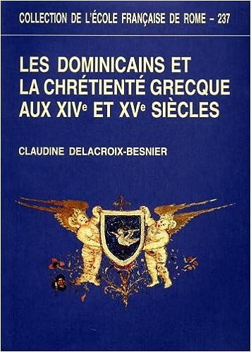 Lire en ligne Les dominicains et la chrétienté grecque : Aux XIVe et XVe siècles epub pdf