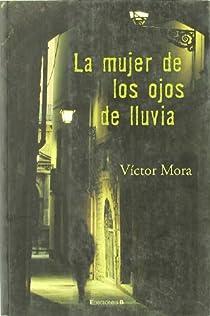 MUJER DE LOS OJOS DE LLUVIA, LA par Mora