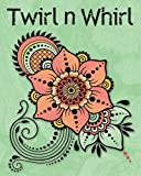 Twirl 'n Whirl: Adult Coloring Book | Bold Coloring Patterns | 40 Classic Drawing Pages