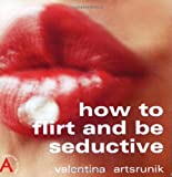 How to Flirt and Be Seductive (How to Guides)