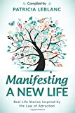 Manifesting a New Life: Real Life Stories Inspired by the Law of Attraction (Volume 3)