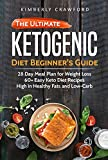 The Ketogenic Diet Beginner's Guide: 28 Day Meal Plan for Weight Loss: 60+ Easy Keto Diet Recipes, High in Healthy Fats and Low-Carb (Ketogenic Cookbook Book 1)