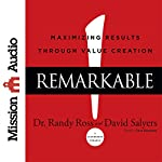 Remarkable!: Maximizing Results Through Value Creation | Dr Randy Ross,David Salyers