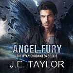 Angel Fury: The Ryan Chronicles Book 6 | J.E. Taylor