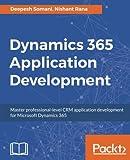 img - for Dynamics 365 Application Development: Master professional-level CRM application development for Microsoft Dynamics 365 book / textbook / text book