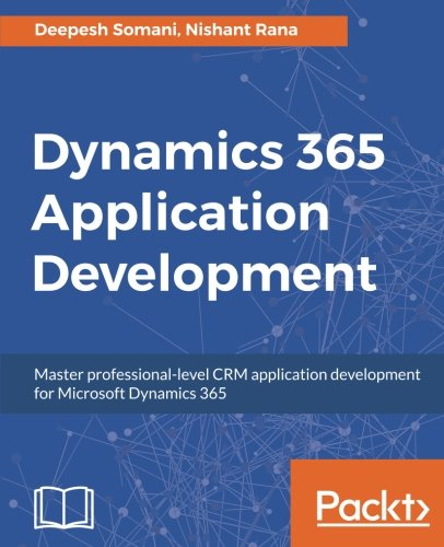 Dynamics 365 Application Development: Master professional-level CRM application development for Microsoft Dynamics 365 by Packt Publishing - ebooks Account