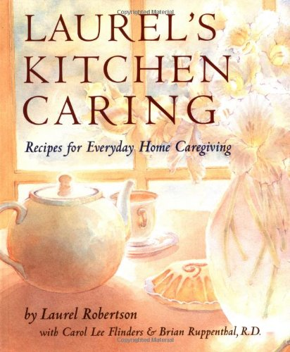 Laurel's Kitchen Caring: Recipes for Everyday Home Caregiving (Laurels Kitchen)