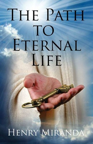 Book: The Path to Eternal Life by Henry Miranda