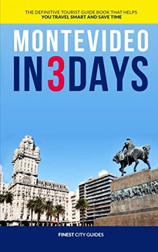 Montevideo in 3 Days: The Definitive Tourist Guide Book That Helps You Travel Smart and Save Time ebook