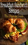 Breakfast Sandwich Recipes: The Ultimate Guide