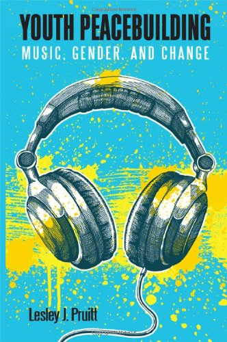 Youth Peacebuilding: Music, Gender, and Change (Suny Series, Praxis: Theory in Action)