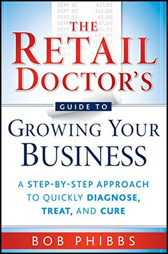 the-retail-doctors-guide-to-growing-your-business-a-step-by-step-approach-to-quickly-diagnose-treat-