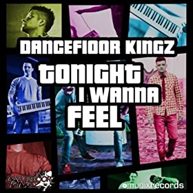 Dancefloor Kingz-Tonight I Wanna Feel