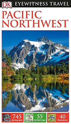DK Eyewitness Travel Guide: Pacific Northwest by DK Travel