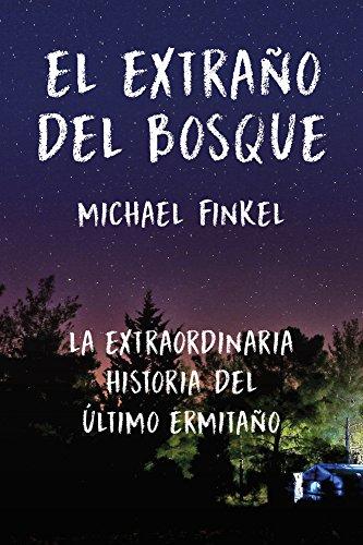 El extraño del bosque: La extraordinaria historia del último ermitaño (Spanish Edition)