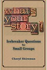 What's Your Story? Icebreaker Questions for Small Groups by Cheryl Shireman (2011-03-31) Paperback