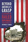 Beyond America's Grasp, Stephen P. Cohen, 0374281246