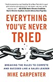 Everything You've Never Tried: Breaking the Rules to Compete and Succeed Like a Sales Leader