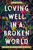 Loving Well in a Broken World: Discover the Hidden Power of Empathy