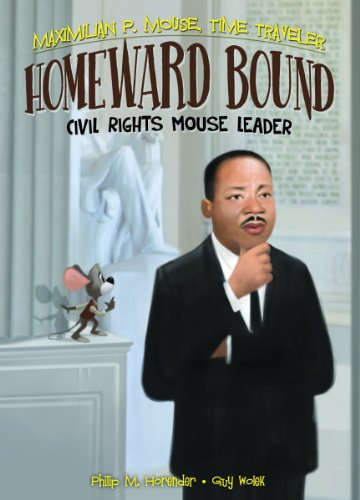 Homeward Bound: Civil Rights Mouse Leader Book 6 (Maximilian P. Mouse, Time Traveler)