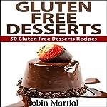 Gluten Free Desserts: 50 Gluten Free Dessert Recipes | Robin Martial