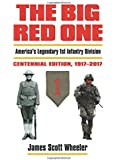 The Big Red One: America's Legendary 1st Infantry Division Centennial Edition, 1917-2017 (Modern War Studies)