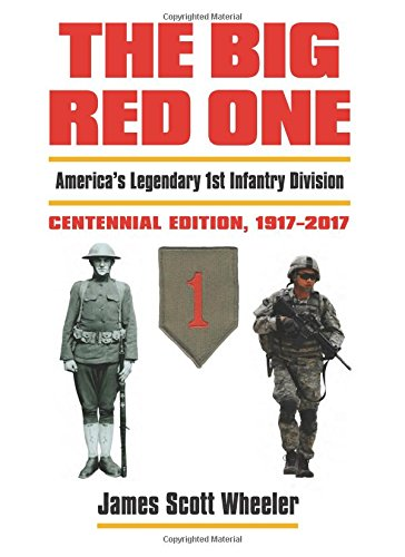 The Big Red One: America's Legendary 1st Infantry Division Centennial Edition, 1917-2017 (Modern War Studies) (Army 1st Edition)