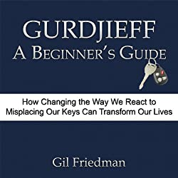 Gurdjieff, A Beginner's Guide