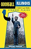 Oddball Illinois: A Guide to 450 Really Strange Places (Oddball series)