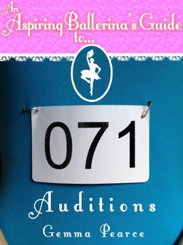 Ballet Auditions (An Aspiring Ballerinas Guide To... Book 2)