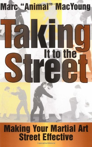 Taking It to the Street : Making Your Martial Art Street Effective