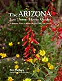 img - for Arizona Low Desert Flower Garden, The: A Seasonal Guide to Bloom, Height, Color, and Texture book / textbook / text book