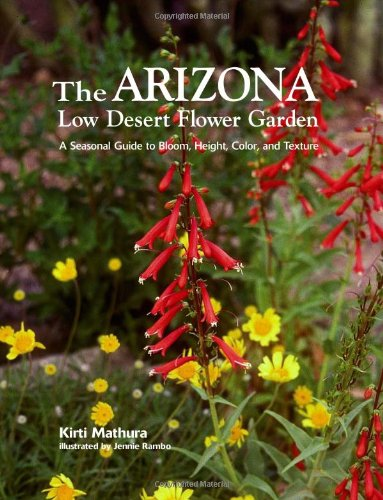 Arizona Low Desert Flower Garden, The: A Seasonal Guide to Bloom, Height, Color, and Texture PDF