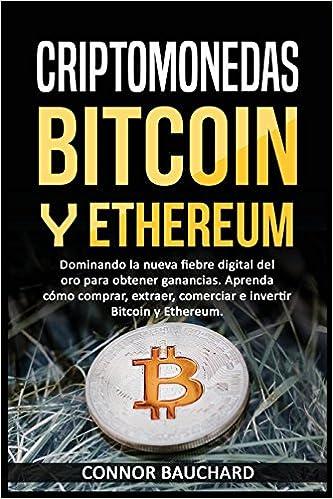Amazon.com: Criptomonedas: Bitcoin Y Ethereum: Dominando la nueva fiebre digital del oro para ganancias. Aprenda cómo comprar, extraer, intercambiar e ...