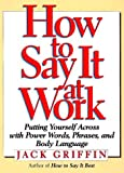 download ebook how to say it at work: putting yourself across with power words, phrases, body language, and communication secrets by griffin jack (1998-06-01) hardcover pdf epub