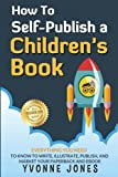 How To Self-Publish A Children's Book: Everything You Need To Know To Write, Illustrate, Publish, And Market Your…