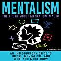 Mentalism: The Truth About Mentalism Magic: An Introductory Guide to Tricks, Mentalists, and What You Must Know  Hörbuch von Julian Hulse Gesprochen von: Hilarie Mukavitz