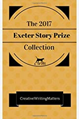 The 2017 Exeter Story Prize Collection: Nine Prizewinning Stories Paperback