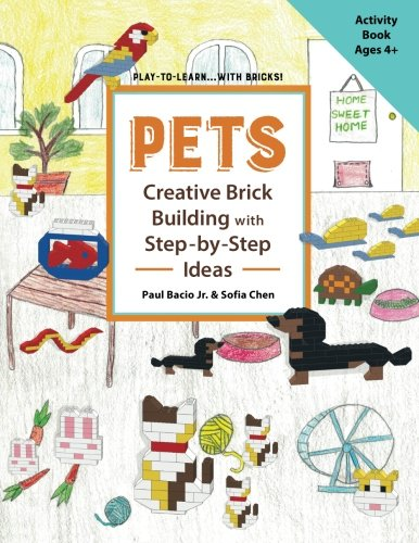 PETS Creative Brick Building with Step-by-Step Ideas: This children's activity guide will teach your little builders about cognitive and STEM concepts ... (Play-to-Learn...with Bricks!) (Volume (Activities Will Guide)