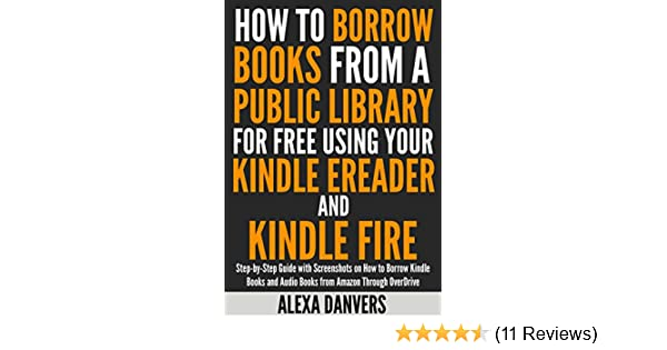 a3d9414f0170 How to Borrow Books from a Public Library for Free Using your Kindle  E-reader and Kindle Fire: Step-by-Step Guide with Screenshots on How to  Borrow ...