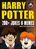 HARRY POTTER: 200+ Funny Jokes and Memes (Harry Potter parody book) + BIG FAT BONUS INSIDE