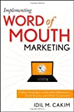 Implementing Word of Mouth Marketing : Online Strategies to Identify Influencers, Craft Stories, and Draw Customers