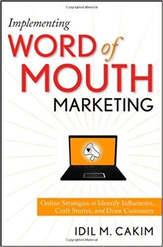 Implementing Word of Mouth Marketing: Online Strategies to Identify Influencers, Craft Stories, and Draw Customers: Amazon.es: Idil M. Cakim: Libros en ...