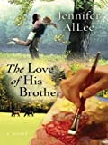 The Love of His Brother, Jennifer AlLee, 1594146098