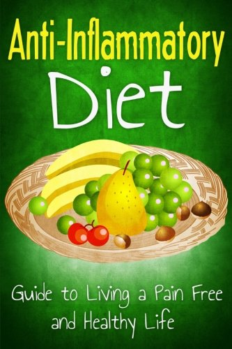 Anti Inflammatory Diet: Guide to Living a Pain Free and Healthy Life (Healthy Living & Diet) (Volume 2) pdf