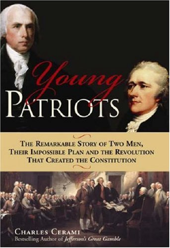 young-patriots-the-remarkable-story-of-two-men-their-impossible-plan-and-the-revolution-that-created-the-constitution