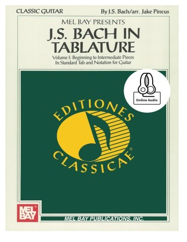 J. S. Bach in Tablature: For Guitar (Editiones Classicae) by Mel Bay Publications, Inc.