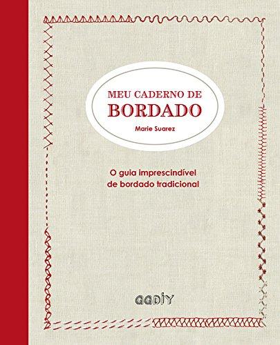 Meu caderno de bordado: O guia imprescindível de bordado tradicional
